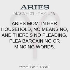 Fact about Aries: Aries Mom: In her household, no means no, and there's... #aries, #ariesfact, #zodiac. Aries, Join To Our Site https://www.horozo.com  You will find there Tarot Reading, Personality Test, Horoscope, Zodiac Facts And More. You can also chat with other members and play questions game. Try Now!
