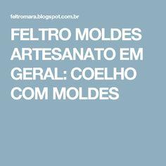 FELTRO MOLDES ARTESANATO EM GERAL: COELHO COM MOLDES