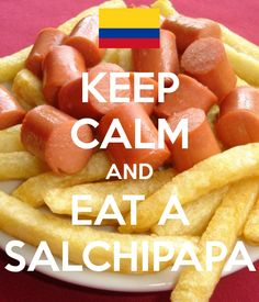 KEEP CALM AND EAT A SALCHIPAPA