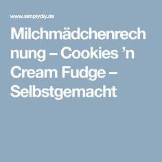 Milchmädchenrechnung – Cookies 'n Cream Fudge – Selbstgemacht