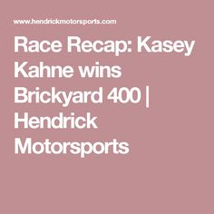 Race Recap: Kasey Kahne wins Brickyard 400 | Hendrick Motorsports