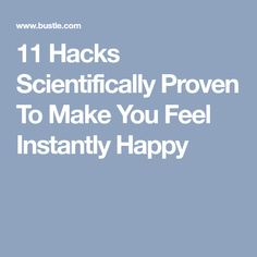 11 Hacks Scientifically Proven To Make You Feel Instantly Happy
