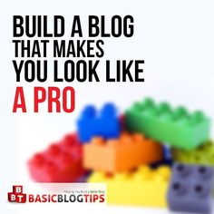 How To Build A Blog That Makes You Look Like A Pro (Even If You are A Clueless Amateur)
