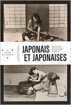 """""""Japonais et japonaise: Dans l'atelier de Felice Beato à Yokohama"""" (Editions des Musées de Strasbourg, 2016)."""