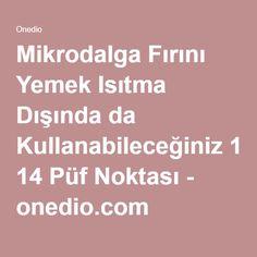 Mikrodalga Fırını Yemek Isıtma Dışında da Kullanabileceğiniz 14 Püf Noktası - onedio.com