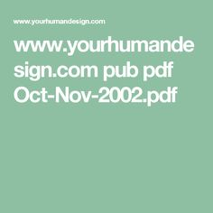 www.yourhumandesign.com pub pdf Oct-Nov-2002.pdf