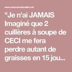 """""""Je n'ai JAMAIS Imaginé que 2 cuillères à soupe de CECI me fera perdre autant de graisses en 15 jours !"""""""