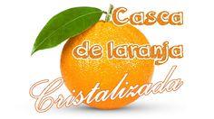 Casca de laranja cristalizada | Presente caseiro