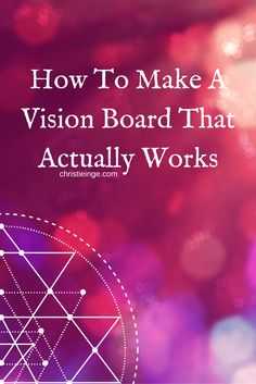 How To Make A Vision Board That Actually Works.  ***Love what she has done here. Must try doing this!