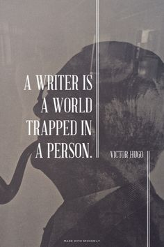 """""""A writer is a world trapped inside a person."""" ~ Victor Hugo #victorhugo"""