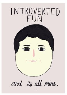 Introverted fun…and it's all mine.
