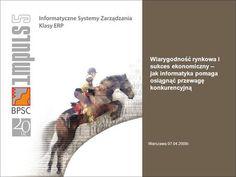 Wiarygodność rynkowa i sukces ekonomiczny – jak informatyka pomaga osiągnąć przewagę konkurencyjną Warszawa 07.04.2008r.