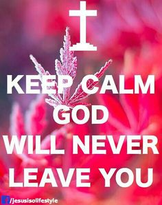 Keep calm, God will never leave you