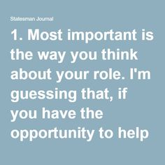 1. Most important is the way you think about your role. I'm guessing that, if you have the opportunity to help raise funds for a charity, you contribute to that nonprofit yourself. Believing in that organization's mission, you likely feel pretty good about being able to help in its good work. What you are doing as a fundraiser is offering others the chance to share in having a positive impact on the community you each call home.  2. A second significant thing to know is that not all…