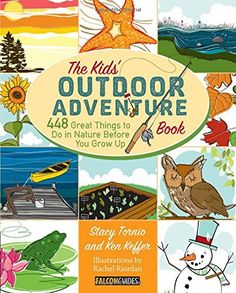 Kids' Outdoor Adventure Book: 448 Great Things to Do in Nature Before You Grow Up