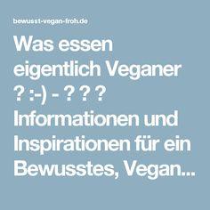 Was essen eigentlich Veganer ? :-) - ☼ ✿ ☺ Informationen und Inspirationen für ein Bewusstes, Veganes und (F)rohes Leben ☺ ✿ ☼