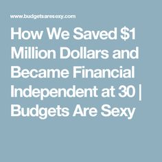 How We Saved $1 Million Dollars and Became Financial Independent at 30 | Budgets Are Sexy