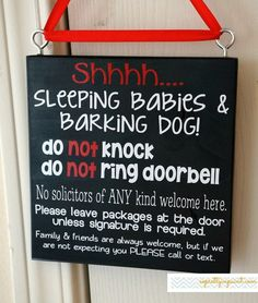 Shhhh... Sleeping Babies & Barking Dog. Do NOT knock. Do NOT ring doorbell. No solicitors of ANY kind welcome here. Leave packages....