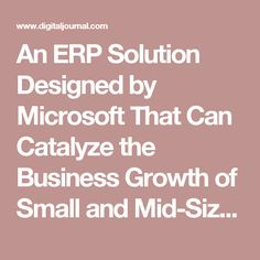 An ERP Solution Designed by Microsoft That Can Catalyze the Business Growth of Small and Mid-Size Companies - Press Release - Digital Journal