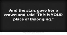 """And the stars gave her a crown and said """"This is YOUR place of Belonging."""""""