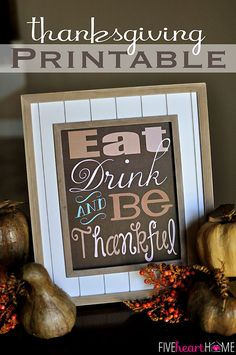 Thanksgiving Quote Free Printable ~ Eat, Drink, and Be Thankful | {Five Heart Home} #HolidayIdeaExchange