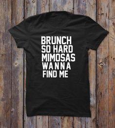 Brunch So Hard Mimosas Wanna Find Me T-shirt
