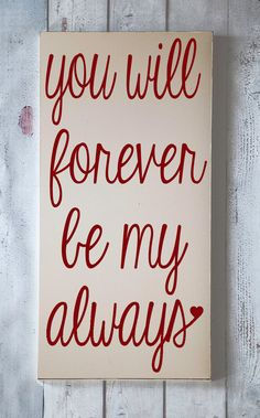 You will forever be my always - love it!