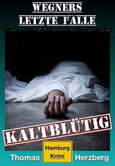 Kaltblütig (Wegners letzte Fälle): Hamburg Krimi, http://www.amazon.de/dp/B01M2ZX9Y6/ref=cm_sw_r_pi_awdl_xs_egADyb8FPY38E
