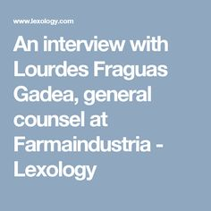 An interview with Lourdes Fraguas Gadea, general counsel at Farmaindustria - Lexology
