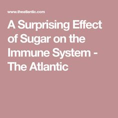 A Surprising Effect of Sugar on the Immune System - The Atlantic