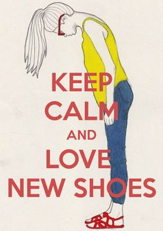 KEEP CALM AND LOVE  NEW SHOES - by JMK