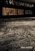 Impossible heights : skyscrapers, flight, and the master builder, 2015.