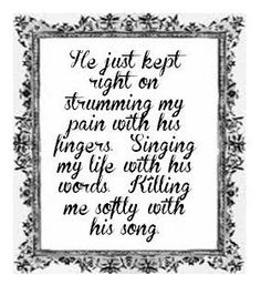Strumming my pain with his fingers, yes he was singing my life with his words...