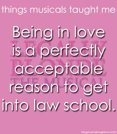 What about love? You ever been in love? 'Cause if you have you'll know that love never accepts a defeat. Legally Blonde the Musical