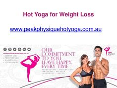 Do you want to try some hot yoga for weight loss? If the answer is a yes, then get in enroll in a class offered at http://www.peakphysiquehotyoga.com.au/ and see what you got!  http://www.slideshare.net/peakphysique0/hot-yoga-for-weight-loss-wwwpeakphysiquehotyogacomau