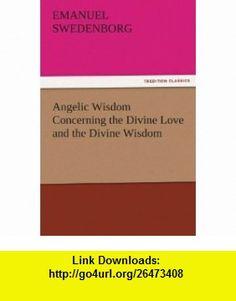 Angelic Wisdom Concerning the Divine Love and the Divine Wisdom (9783842481961) Emanuel Swedenborg , ISBN-10: 3842481969  , ISBN-13: 978-3842481961 ,  , tutorials , pdf , ebook , torrent , downloads , rapidshare , filesonic , hotfile , megaupload , fileserve