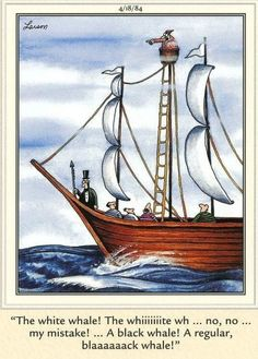 Cartoon Jokes, Funny Cartoons, Gary Larson Far Side, Cartoon Whale, Far Side Cartoons, The Far Side, Twisted Humor, Sailing Ships, I Laughed