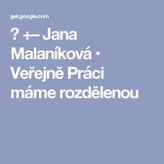  +–   Jana Malaníková • Veřejně Práci máme rozdělenou