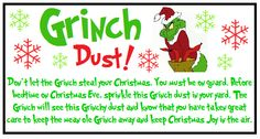 My version of the Grinch Dust label I made for my niece and nephew this Christmas Eve. Just mix up some sugar and green food coloring and place into a small zip plastic bag. So fun for the little ones.