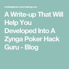 A Write-up That Will Help You Developed Into A Zynga Poker Hack Guru - Blog