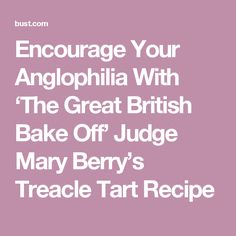 Encourage Your Anglophilia With 'The Great British Bake Off' Judge Mary Berry's Treacle Tart Recipe