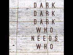 Dark Dark Dark - Hear Me
