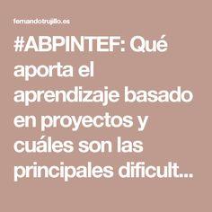 #ABPINTEF: Qué aporta el aprendizaje basado en proyectos y cuáles son las principales dificultades | Fernando Trujillo | De estranjis | Un blog con más ideología que tecnología