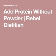 Add Protein Without Powder | Rebel Dietitian