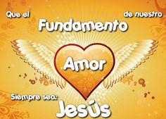Que el fundamento de nuestro amor siempre sea: Jesús #bendiciones #dios #jesus #cristo #dios_te_bendiga