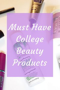 Must Have College Beauty Products