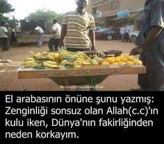 Allah(c.c)'ın kulu iken, dünyanın fakirliginden neden korkayım.