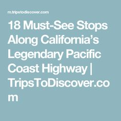 18 Must-See Stops Along California's Legendary Pacific Coast Highway | TripsToDiscover.com