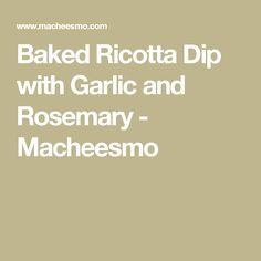 Baked Ricotta Dip with Garlic and Rosemary - Macheesmo