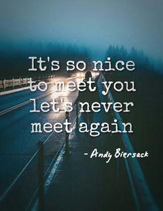 ~It's so nice to meet you, let's never meet again~ ~andy biersack~ ~we don't have to dance~
